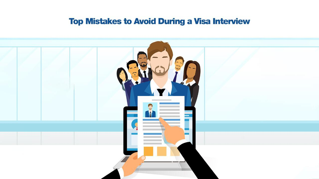 Top Mistakes to Avoid During a Visa Interview
